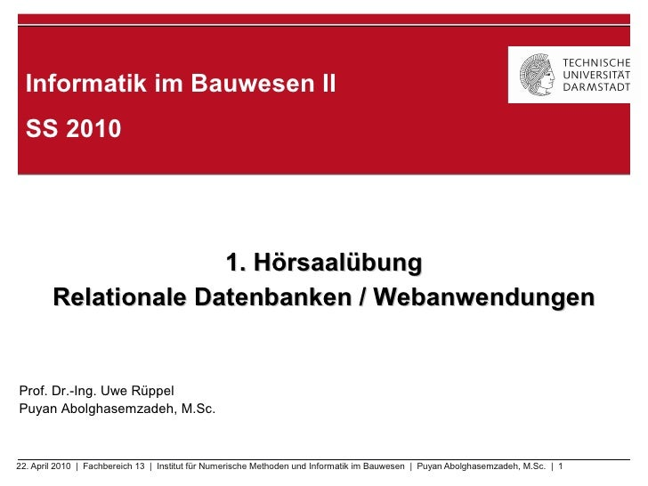 Informatik im Bauwesen II   SS 2010                           1. Hörsaalübung         Relationale Datenbanken / Webanwendu...