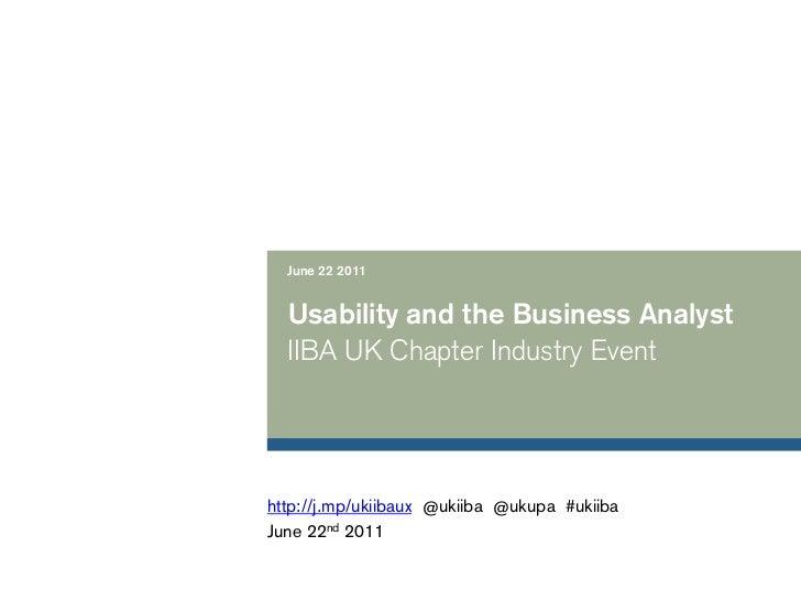 June 22 2011  Usability and the Business Analyst  IIBA UK Chapter Industry Eventhttp://j.mp/ukiibaux @ukiiba @ukupa #ukiib...