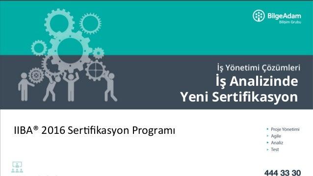 İş Analizinde Yeni Sertifikasyon IIBA®2016Ser-fikasyonProgramı