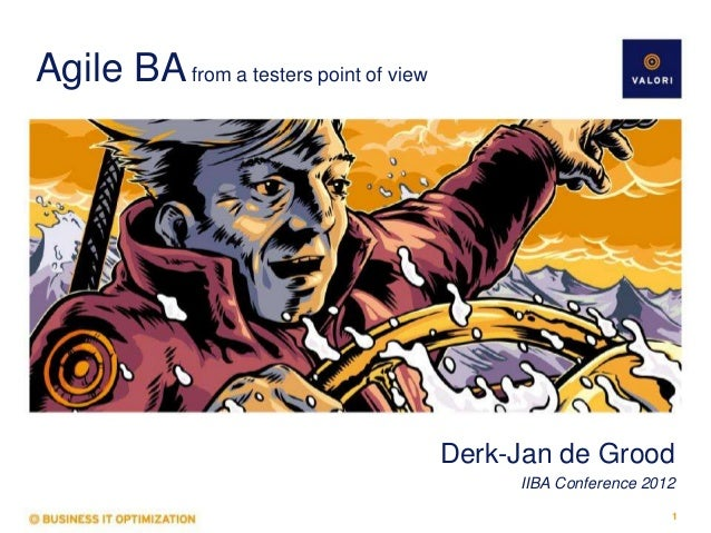 Agile BA from a testers point of view                                        Derk-Jan de Grood                            ...