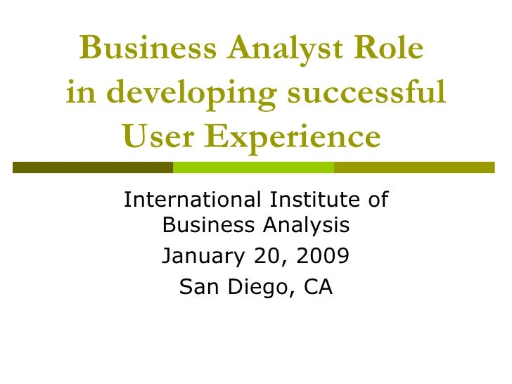 Business Analyst Role  in developing successful User Experience   International Institute of Business Analysis January 20,...