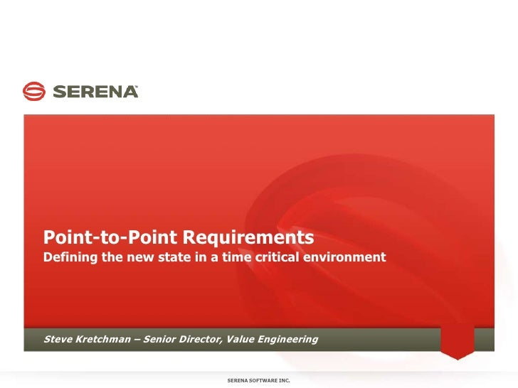 Point-to-Point Requirements<br />Defining the new state in a time critical environment<br />SERENA SOFTWARE INC.<br />Stev...