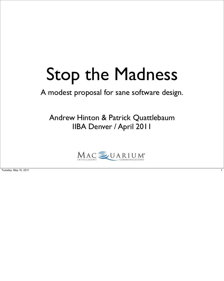 Stop the Madness                        A modest proposal for sane software design.                          Andrew Hinton...