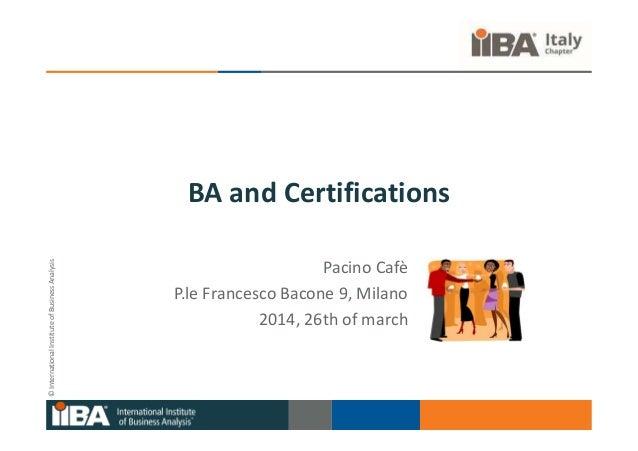 ©InternationalInstituteofBusinessAnalysis BA and Certifications Pacino Cafè P.le Francesco Bacone 9, Milano 2014, 26th of ...