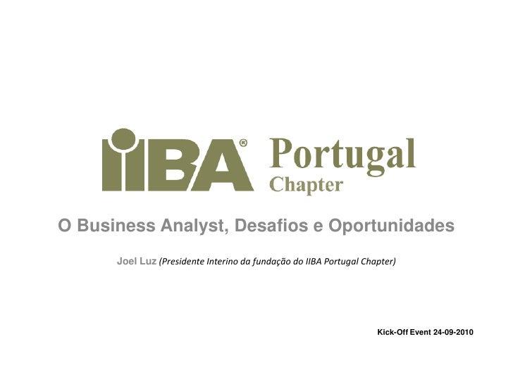 O BusinessAnalyst, Desafios e Oportunidades<br />Joel Luz (Presidente Interino da fundação do IIBA Portugal Chapter)<br />...