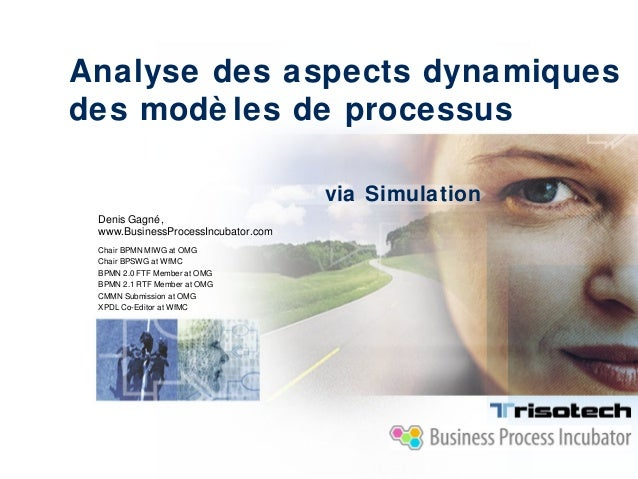 Analyse des aspects dynamiquesdes modè les de processusDenis Gagné,www.BusinessProcessIncubator.comChair BPMN MIWG at OMGC...