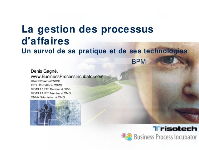La gestion des processusdaffairesUn survol de sa pratique et de ses technologies                                     BPM  ...