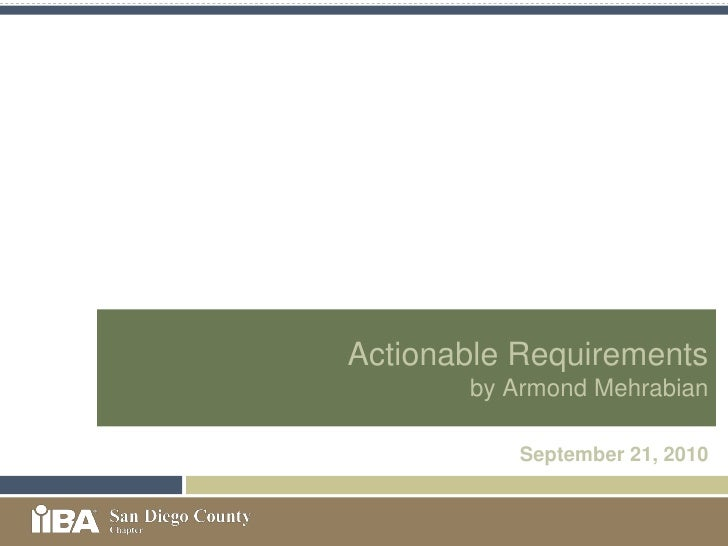 Actionable Requirements        by Armond Mehrabian            September 21, 2010