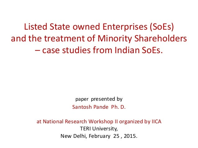 Listed State owned Enterprises (SoEs) and the treatment of Minority Shareholders – case studies from Indian SoEs. paper pr...