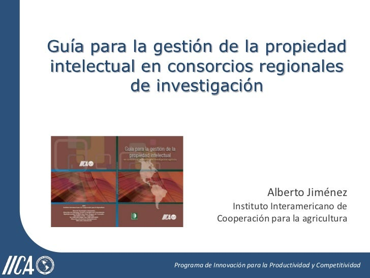 Guía para la gestión de la propiedad intelectual en consorcios regionales de investigación <br />Alberto Jiménez<br />Inst...