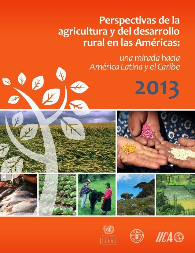 Perspectivas de laagricultura y del desarrollorural en las Américas:2013una mirada haciaAmérica Latina y el Caribe