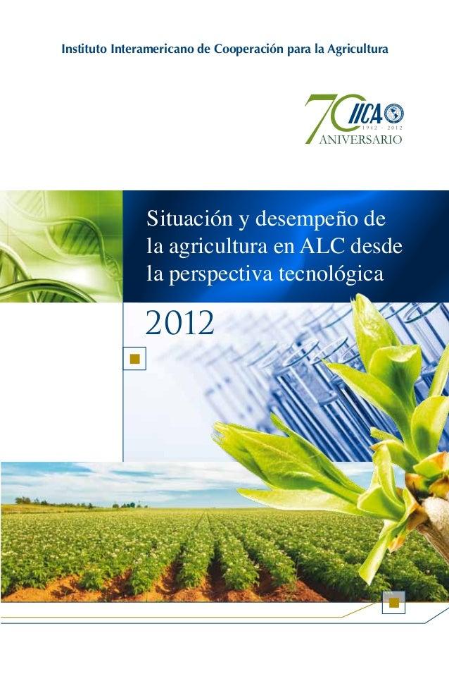Situación y desempeño dela agricultura en ALC desdela perspectiva tecnológicaInstituto Interamericano de Cooperación para ...