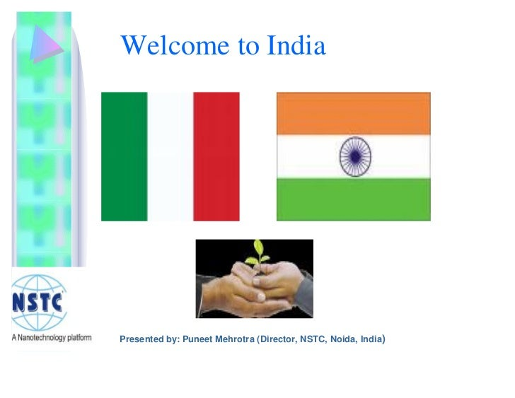 Welcome to India     Presented by: Puneet Mehrotra (Director, NSTC, Noida, India)