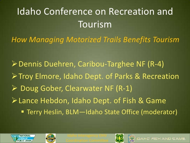 How Managing Motorized Trails Benefits Tourism<br /><ul><li>Dennis Duehren, Caribou-Targhee NF (R-4)