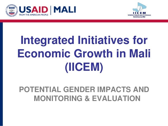 Integrated Initiatives for Economic Growth in Mali (IICEM) POTENTIAL GENDER IMPACTS AND MONITORING & EVALUATION