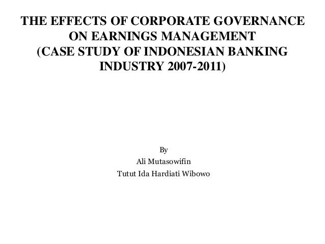 THE EFFECTS OF CORPORATE GOVERNANCE ON EARNINGS MANAGEMENT (CASE STUDY OF INDONESIAN BANKING INDUSTRY 2007-2011) By Ali Mu...