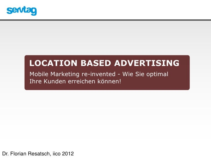 LOCATION BASED ADVERTISING           Mobile Marketing re-invented - Wie Sie optimal           Ihre Kunden erreichen können...
