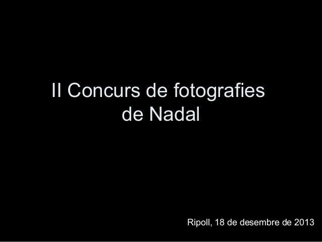 II Concurs de fotografies de Nadal  Ripoll, 18 de desembre de 2013