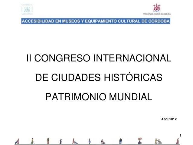 1II CONGRESO INTERNACIONALDE CIUDADES HISTÓRICASPATRIMONIO MUNDIALAbril 2012