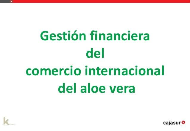 Gestión financiera del comercio internacional del aloe vera
