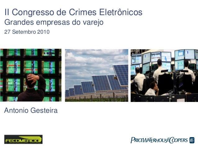 II Congresso de Crimes Eletrônicos Grandes empresas do varejo 27 Setembro 2010 Antonio Gesteira