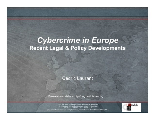 Cybercrime in Europe Recent Legal & Policy Developments Cédric Laurant Presentation available at http://blog.cedriclaurant...