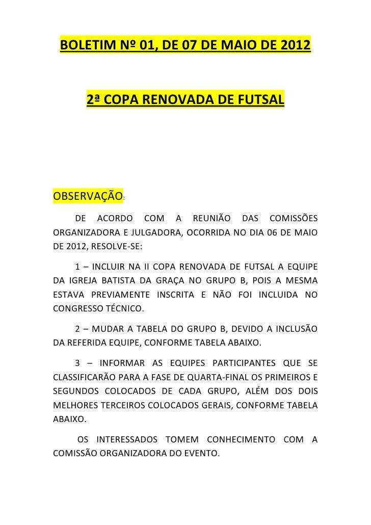 BOLETIM Nº 01, DE 07 DE MAIO DE 2012       2ª COPA RENOVADA DE FUTSALOBSERVAÇÃO:     DE ACORDO COM A REUNIÃO DAS COMISSÕES...