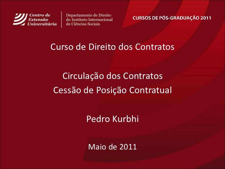 CURSOS DE PÓS-GRADUAÇÃO 2011<br />Curso de Direito dos Contratos<br />Circulação dos Contratos<br />Cessão de PosiçãoContr...