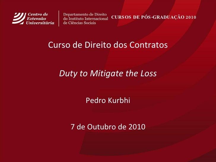 CURSOS DE PÓS-GRADUAÇÃO 2010   <ul><li>Curso de Direito dos Contratos </li></ul><ul><li>Duty to Mitigate the Loss </li></u...