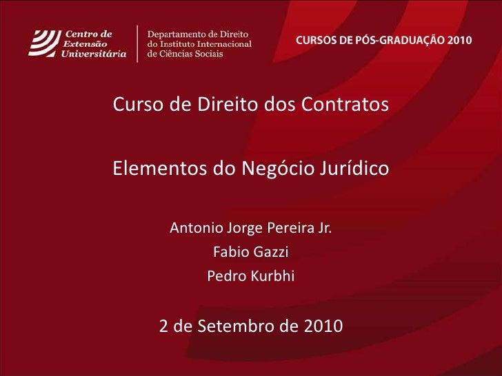 CURSOS DE PÓS-GRADUAÇÃO 2010<br />Curso de Direito dos Contratos<br />Elementos do NegócioJurídico<br />Antonio Jorge Pere...
