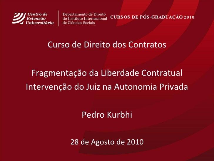 CURSOS DE PÓS-GRADUAÇÃO 2010   <ul><li>Curso de Direito dos Contratos </li></ul><ul><li>Fragmentação da Liberdade Contratu...