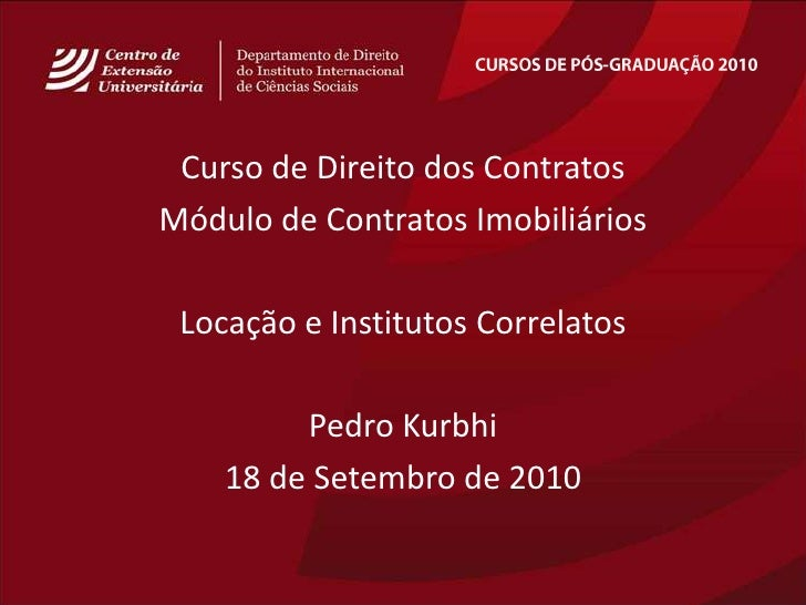 CURSOS DE PÓS-GRADUAÇÃO 2010<br />Curso de Direito dos Contratos<br />Módulo de ContratosImobiliários<br />Locação e Insti...