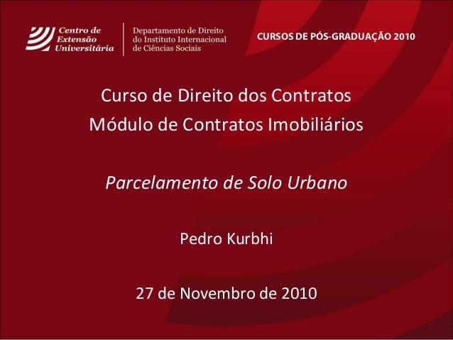 CURSOS DE PÓS-GRADUAÇÃO 2010 Curso de Direito dos Contratos Módulo de Contratos Imobiliários Parcelamento de Solo Urbano P...