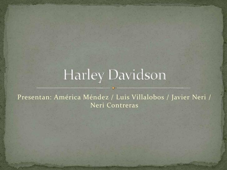 Presentan: América Méndez / Luis Villalobos / Javier Neri / Neri Contreras<br />HarleyDavidson<br />