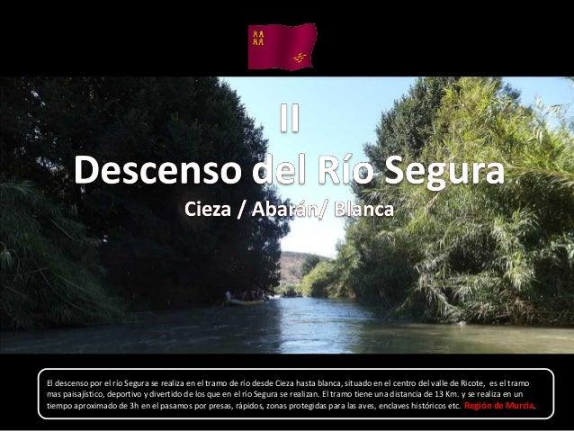 El descenso por el río Segura se realiza en el tramo de río desde Cieza hasta blanca, situado en el centro del valle de Ri...