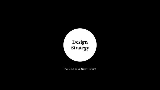 Design Strategy  The Rise of a New Culture