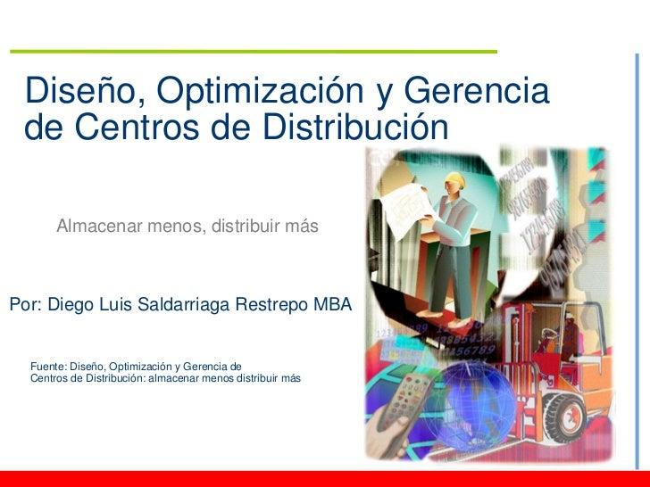 Diseño, Optimización y Gerencia de Centros de Distribución       Almacenar menos, distribuir másPor: Diego Luis Saldarriag...