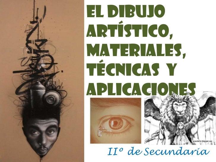 El Dibujo artístico,<br />MATERIALES,  <br />Técnicas  y aplicaciones<br />IIº de Secundaria<br />