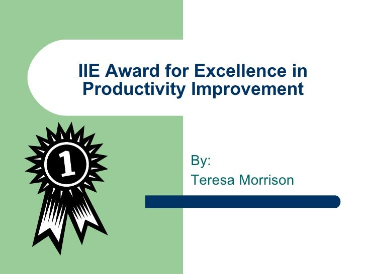 IIE Award for Excellence in Productivity Improvement By: Teresa Morrison