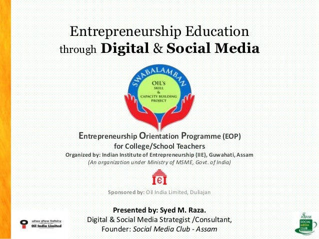 Entrepreneurship Education through Digital & Social Media Entrepreneurship Orientation Programme (EOP) for College/School ...
