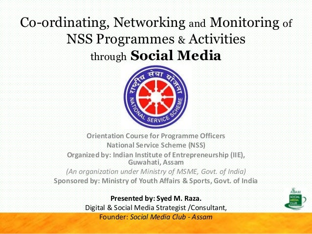 Co-ordinating, Networking and Monitoring of NSS Programmes & Activities through Social Media Orientation Course for Progra...