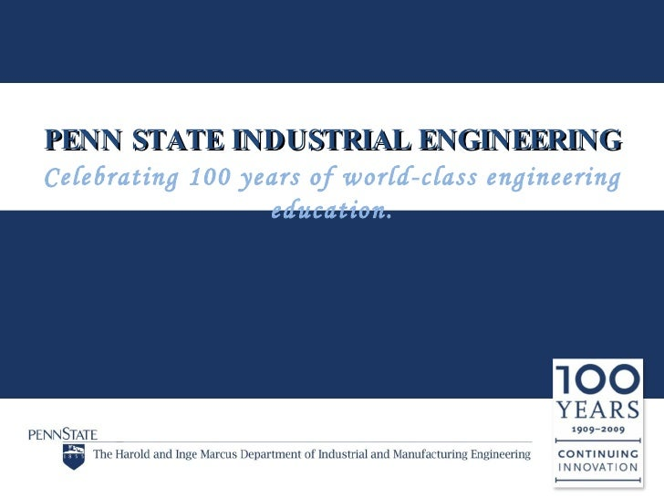PENN STATE INDUSTRIAL ENGINEERING Celebrating 100 years of world-class engineering                   education.