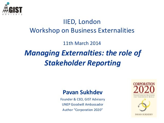 IIED, London Workshop on Business Externalities 11th March 2014 Pavan Sukhdev Founder & CEO, GIST Advisory UNEP Goodwill A...