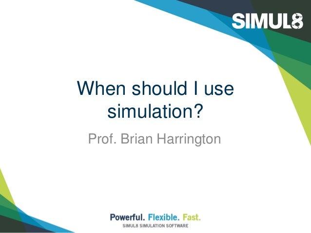 When should I use simulation? Prof. Brian Harrington