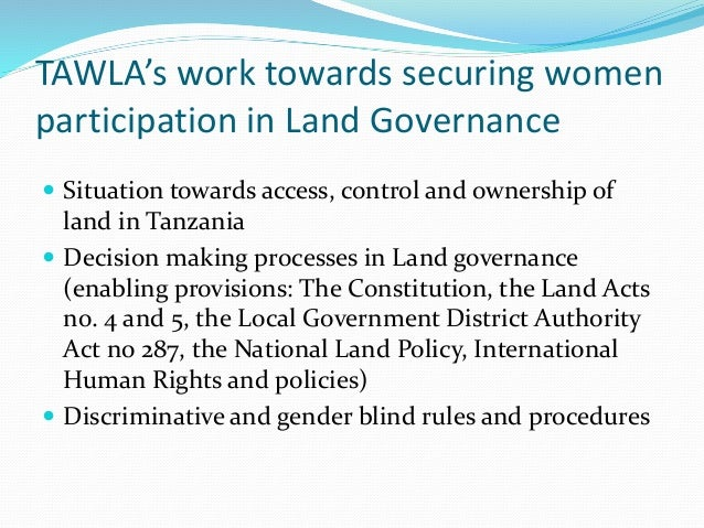 TAWLA's work towards securing women participation in Land Governance  Situation towards access, control and ownership of ...