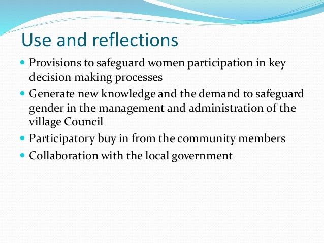  Provisions to safeguard women participation in key decision making processes  Generate new knowledge and the demand to ...