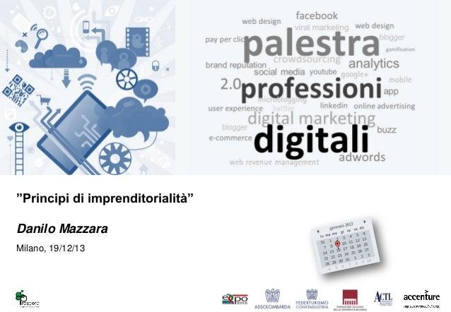 """""""Principi di imprenditorialità"""" Danilo Mazzara Milano, 19/12/13"""