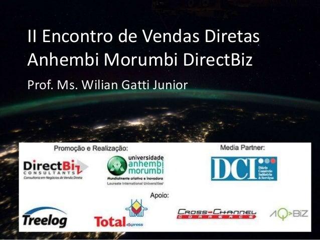 II Encontro de Vendas Diretas Anhembi Morumbi DirectBiz Prof. Ms. Wilian Gatti Junior