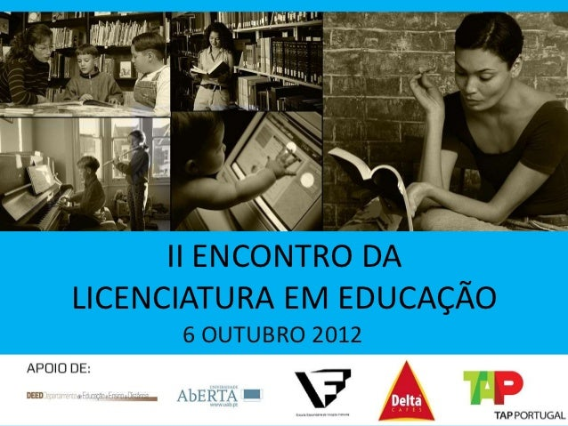II ENCONTRO DALICENCIATURA EM EDUCAÇÃO      6 OUTUBRO 2012