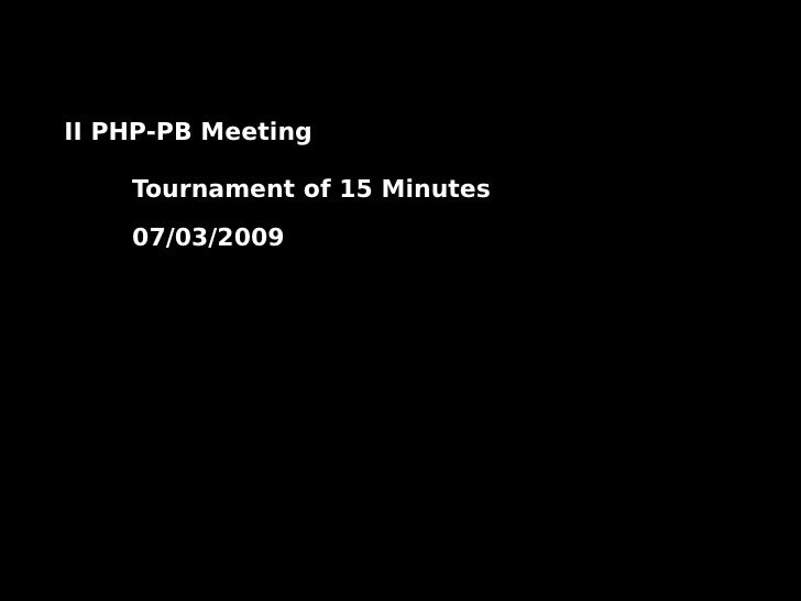 II PHP-PB Meeting      Tournament of 15 Minutes      07/03/2009